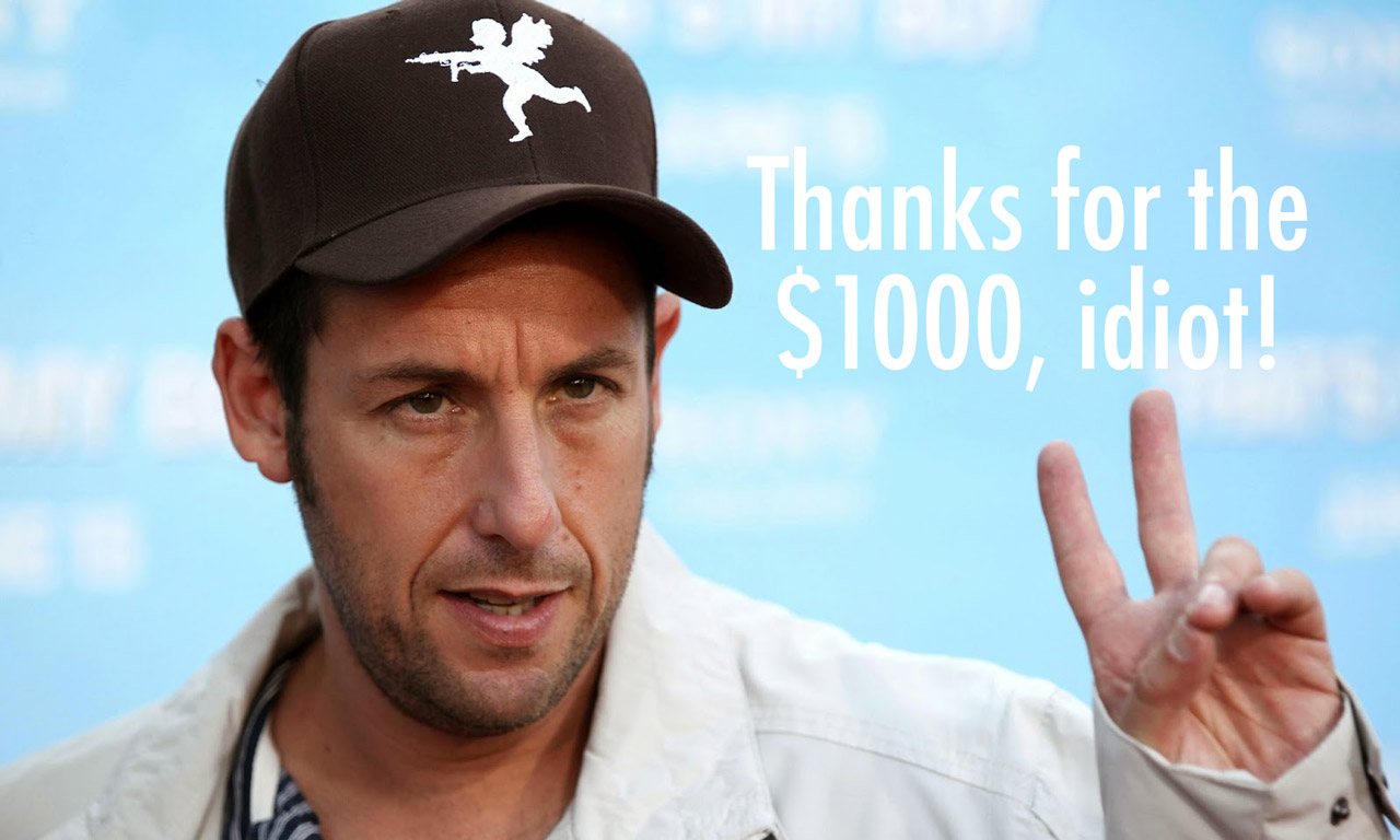 Adam Sandler thanking you for money